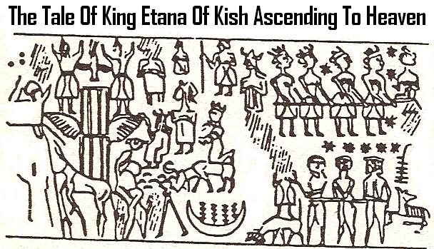 1f - Kish mixed-breed giant King Etana ascends to Heaven - planet Nibiru, Biblical hero Enoch also ascended to Heaven, as did a few other leaders of earthlings, a time in our long forgotten past, when alien gods walked & talked with earthlings