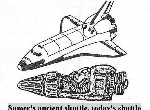 3 - space shuttles of Mesopotamia B.C. & USA A.D., both with similar propulsion systems, alien technology used by the Anunnaki gods on Earth thousands of years ago, finally learned by earthlings with help from the gods