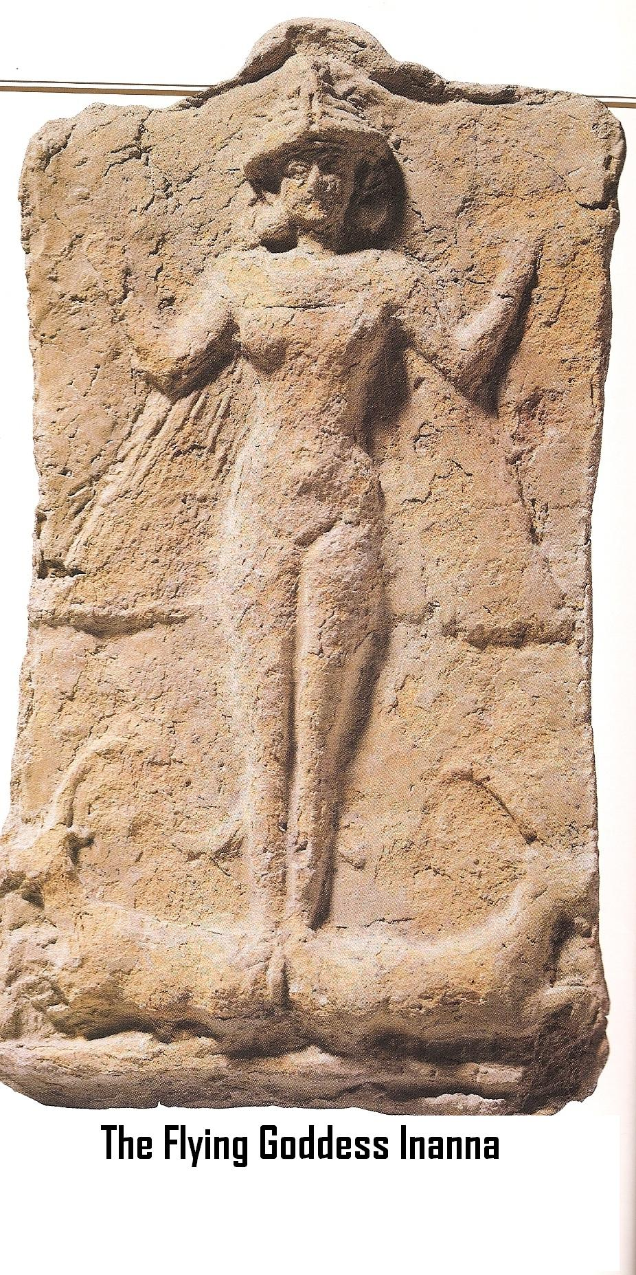 4b - another ancient artefact stele of nude flying goddess Inanna, the daughter to Nannar, the patron god of Ur, the granddaughter of Enlil, the Earth Colony Commander & King Anu's heir of planet Nibiru with all its holdings, it was her beauty in a debate by the gods that caused the events that lead to the Greek envasion of Ancient Troy, where the irresistably beautiful Helena was held
