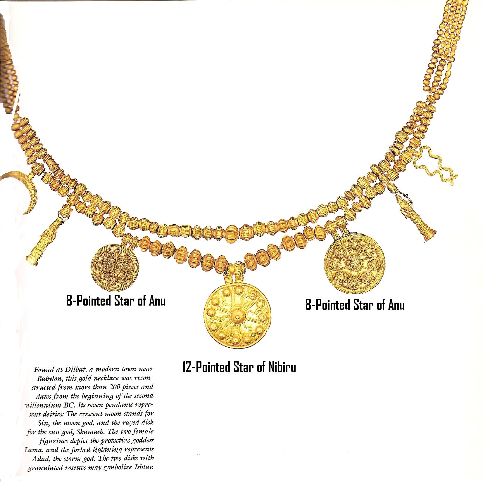 13 - 2,000 B.C. near Babylon, symbols of the gods, Nannar's moon crescent symbol, figure of Ningal, 8-pointed star of Inanna & Venus, 12-pointed star of planet Nibiru, another 8-pointed star, figure of Lama, & Ningishzidda's entwined serpent symbol, the ancients obviously made fine jewelry with a message to us about the giant alien gods who established for themselves Earth Colony, so very long ago